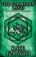 The Forbidden Land - Book 4, The Witches of Eileanan ebook by Kate Forsyth