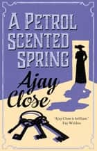 A Petrol Scented Spring ebook by Ajay Close