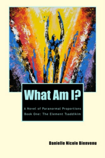 What Am I? ebook by Danielle Nicole Bienvenu
