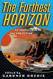 The Furthest Horizon - SF Adventures to the Far Future ebook by Gardner Dozois