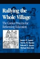 Rallying the Whole Village - The Comer Process for Reforming Education ebook by James P. Comer, Norris M. Haynes, Edward T. Joyner,...