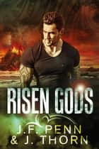 Risen Gods ebook by J.F.Penn, J. Thorn