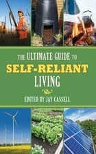 Ultimate Guide to Self-Reliant Living, The ebook by Jay Cassell