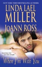 When I'm With You ebook by Linda Lael Miller, JoAnn Ross