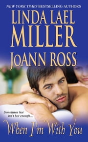 When I'm With You ebook by Linda Lael Miller,Joann Ross