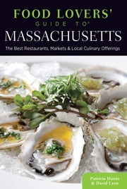 Food Lovers' Guide to® Massachusetts - The Best Restaurants, Markets & Local Culinary Offerings ebook by Patricia Harris,David Lyon
