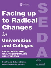 Facing Up to Radical Change in Universities and Colleges ebook by Armstrong, Steve,Thompson, Gail (both Senior Lecturers, Sunderland Business School)
