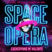 Space Opera audiobook by Catherynne M. Valente