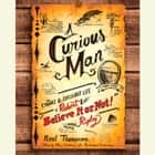 "A Curious Man - The Strange and Brilliant Life of Robert ""Believe It or Not!"" Ripley audiobook by"