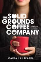 The Solid Grounds Coffee Company ebook by Carla Laureano