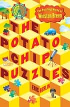 The Potato Chip Puzzles - The Puzzling World of Winston Breen ebook by Eric Berlin