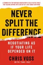 Never Split the Difference - Negotiating As If Your Life Depended On It eBook by Chris Voss, Tahl Raz
