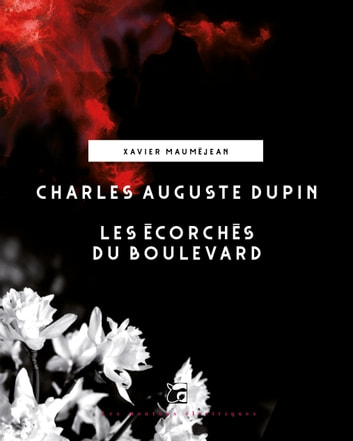 Charles Auguste Dupin - Les Ecorchés du boulevard eBook by Xavier MAUMEJEAN