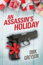 An Assassin's Holiday ebook by Dirk Greyson