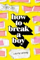 How to Break a Boy ebook by Laurie Devore