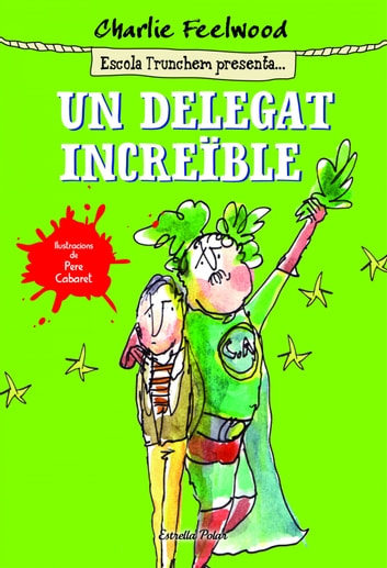 Un delegat increïble - Escola Trunchem presenta 1 ebook by Charlie Feelwood