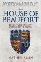 The House of Beaufort - The Bastard Line that Captured the Crown ebook by