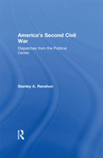 America's Second Civil War - Dispatches from the Political Center ebook by Stanley A. Renshon