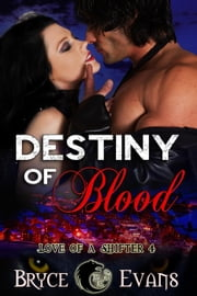 Destiny of Blood - Love of a Shifter, #4 ebook by Bryce Evans
