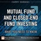 Mutual Fund and Closed-End Fund Investing: What You Need to Know ebook by Harry Domash