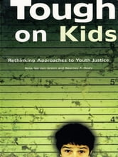 Tough on Kids: - Rethinking Approaches to Youth Justice ebook by Ross Gordon Green,Kearney Healy