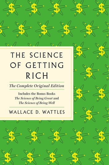 The Science of Getting Rich - The Complete Original Edition with Bonus Books ebook by Wallace D. Wattles