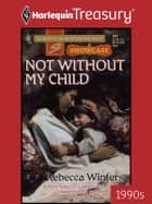 Not without My Child ebook by Rebecca Winters