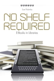 No Shelf Required - E-Books in Libraries ebook by Sue Polanka