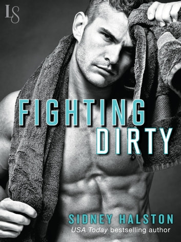 Fighting Dirty - Worth the Fight Series ebook by Sidney Halston