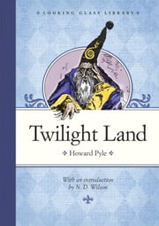 Twilight Land ebook by Howard Pyle,Howard Pyle,N. D. Wilson