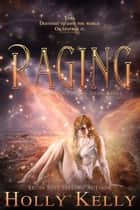 Raging ebook by Holly Kelly