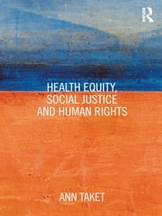Health Equity, Social Justice and Human Rights ebook by Ann Taket