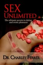 Sex Unlimited ebook by Dr. Charley Ferrer