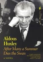 After Many a Summer Dies the Swan - A Novel ebook by Aldous Huxley