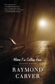 Where I'm Calling From - Selected Stories ebook by Raymond Carver