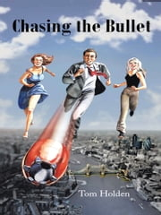 Chasing the Bullet ebook by Tom Holden
