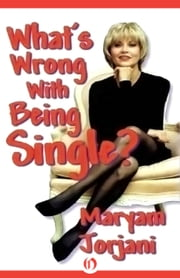 What's Wrong With Being Single? ebook by Maryam Jorjani