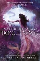 Rogue Wave - Book 2 ebook by Jennifer Donnelly
