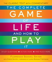 The Complete Game of Life and How to Play It - The Classic Text with Commentary, Study Questions, Action Items, and Much Mor ebook by Florence Scovel Shinn,Chris Gentry,Laura Berman Fortgang