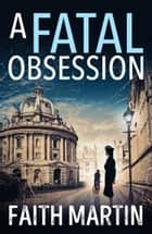 A Fatal Obsession (Ryder and Loveday, Book 1) ebook by Faith Martin