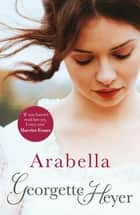 Arabella - Georgette Heyer Classic Heroines eBook by Georgette Heyer