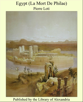 Egypt (La Mort De Philae) ebook by Pierre Loti