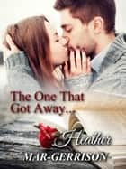 The One That Got Away... ebook by Heather Mar-Gerrison