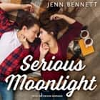 Serious Moonlight audiobook by Jenn Bennett, Devon Sorvari