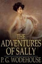 The Adventures of Sally ebook by P. G. Wodehouse
