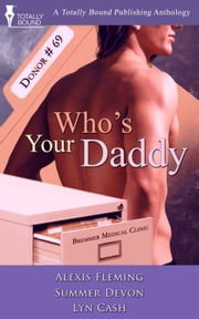 Who's Your Daddy ebook by Lyn Cash,Summer Devon,Alexis Fleming