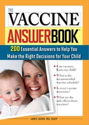 The Vaccine Answer Book - 200 Essential Answers to Help You Make the Right Decisions for Your Child ebook by Jamie Loehr, M.D.