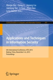 Applications and Techniques in Information Security - 6th International Conference, ATIS 2015, Beijing, China, November 4-6, 2015, Proceedings ebook by