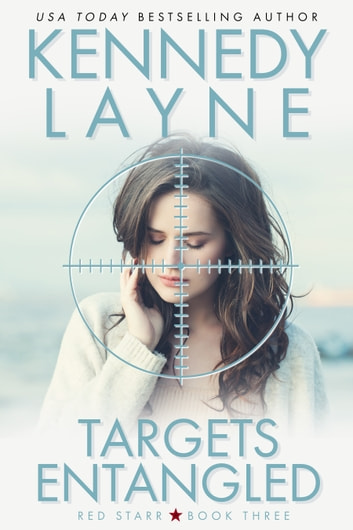 Targets Entangled (Red Starr, Book Three) ebook by Kennedy Layne