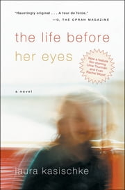 The Life Before Her Eyes - A Novel ebook by Laura Kasischke